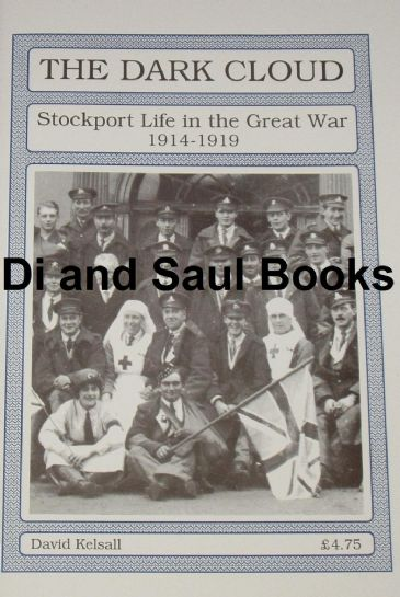 The Dark Cloud - Stockport Life in the Great War 1914-1919, by David Kelsall